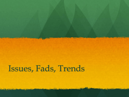 Fads, Trends, Issues & Other Things