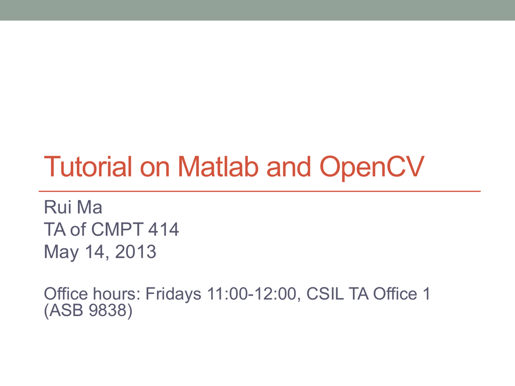 A short tutorial on MATLAB and OpenCV by Rui Ma, 2013