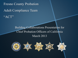 Fresno County Probation Adult Compliance Team *ACT*