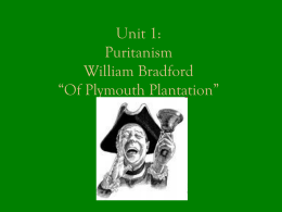 Unit 1: Puritanism William Bradford *Of Plymouth Plantation*