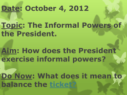 Date: October 4, 2012 Topic: The Informal Powers of the President