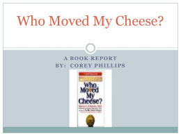Who Moved My Cheese? By: Spencer Johnson, M.D.