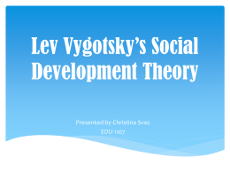 Lev Vygotsky`s Social Development Theory PPT - EDU1107-12