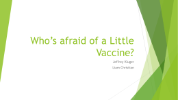 Who*s afraid of a Little Vaccine?