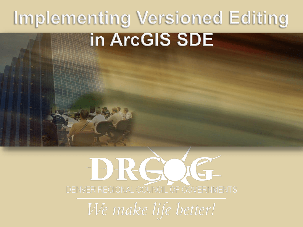 Implementing Versioned Editing in ArcGIS SDE What is Versioned