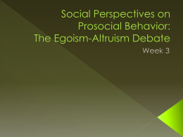 The Egoism-Altruism Debate - The Psychology of Prosocial Behavior