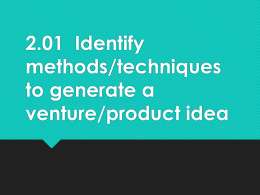 2.04 Identify methods/techniques to generate a venture