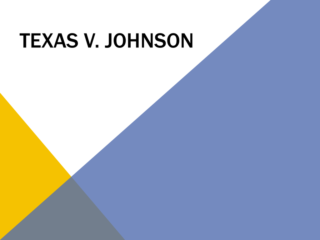 account of the states of texas vs johnson case Case 1: texas v johnson texas court of criminal appeals over turned johnson's conviction on account of justice john paul stevens' dissent opinion states.