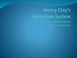 Henry Clay*s American System Unit 1: Nationalism v. Sectionalism