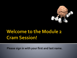 Welcome to the Module 2 Cram Session! Please sign in with your