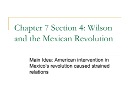 Chapter 7 Section 4: Wilson and the Mexican Revolution