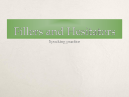 Fillers and Hesitators