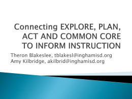 Connecting EXPLORE, PLAN, ACT AND COMMON CORE TO