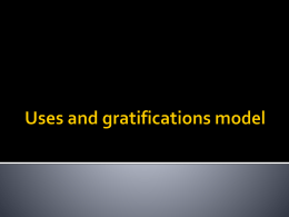 Lesson 2 * Uses and gratifications model