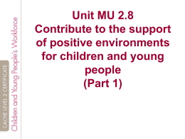 Unit MU 2.8 Contribute to the support of positive environments for