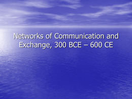 Networks of Communication and Exchange, 300 BCE – 600 CE