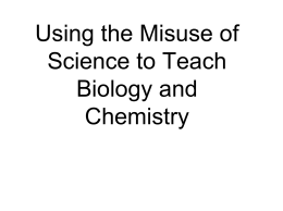 Using the Misuse of Science to Teach Biology and Chemistry