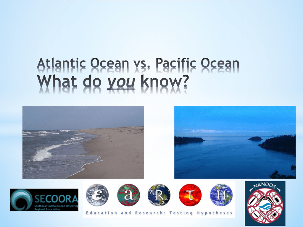 atlantic vs pacific oceans what do you know