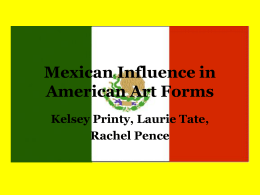 Mexican Influence in American Art Forms Kelsey Printy, Laurie Tate