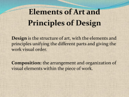 Elements of Art and Principles of Design Design is the structure of