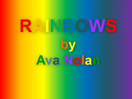 RAINBOWS by Ava Nolan Rainbow Facts Rainbows are multi