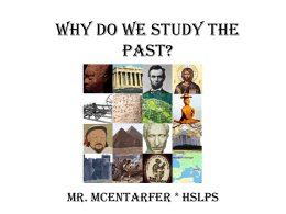 Why do we study the past? - Mr McEntarfer`s Social Studies Page