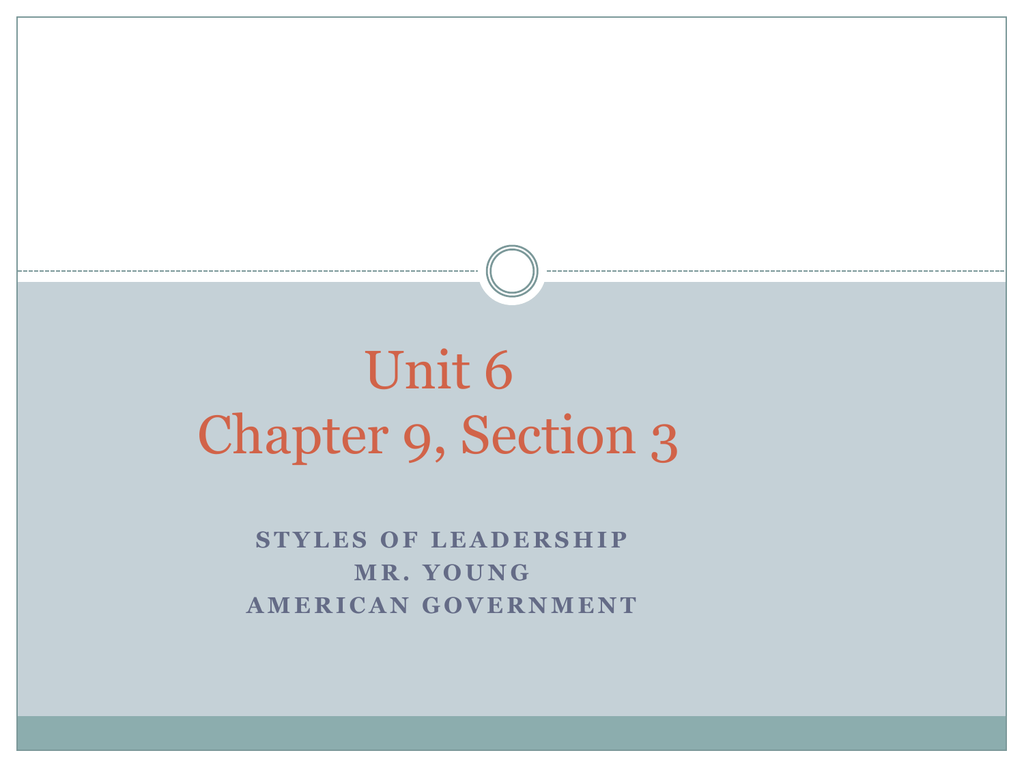 Chapter 9, Section 3: Styles of Leadership