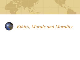 Ethics, Morals and Morality