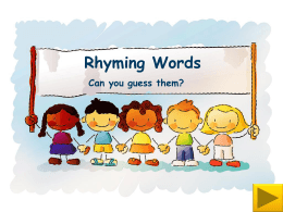 Rhyming Words Can you guess them?