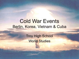 Cold War Events Berlin, Korea, Vietnam & Cuba