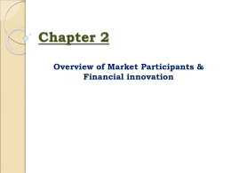 Chapter 2 Overview of Market Participants & Financial innovation
