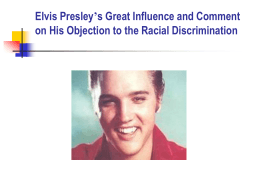 Elvis Presley`s Great Influence and Comment on His Objection to the