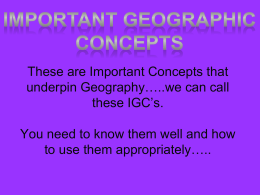 Geographic Ideas These are important concepts that underpin the
