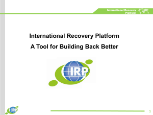 International Recovery Platform A Tool for Building Back Better 1