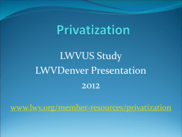 Privatization, LWVUS Study, LWVDenver Presentation
