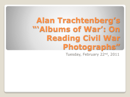 "PowerPoint for Alan Trachtenberg`s ""Albums of War: Reading Civil"