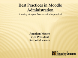 Best Practices in Moodle Administration A variety of topics from