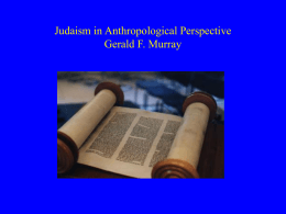 Judaism in Anthropological Perspective Gerald F. Murray