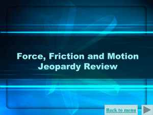 Unit 2 (6) Force, Motion, and Friction Review Jeopardy PowerPoint