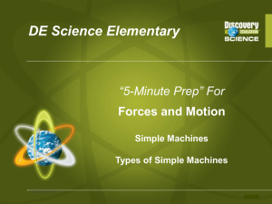 For Forces and Motion Simple Machines Types of Simple Machines