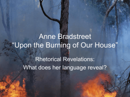 """anne bradstreet upon the burning of our house essay The poems """"upon the burning of our house"""" by anne bradstreet and """"huswifery"""" by edward taylor both represent puritan faith bradstreet discusses the burning of her house and realizes god does everything for a reason, while taylor prays to god for his salvation."""