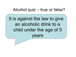 Year 6 lesson 1 Alcohol quiz – true or false?