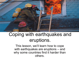 Coping with earthquakes and eruptions.