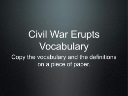 Civil War Erupts Vocabulary Copy the vocabulary and the definitions