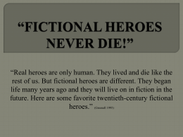 """FICTIONAL HEROES NEVER DIE!"""