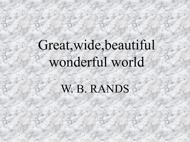 Great Wide Beautiful Wonderful World