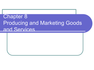 Chapter 8 – Producing and Marketing Goods and Services