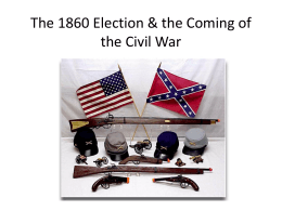The 1860 Election & the Coming of the Civil War