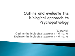 Outline and evaluate the biological approach to Psychopathology