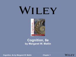 Cognition, 8e by Margaret W. Matlin Chapter 1 Cognition, 8e by